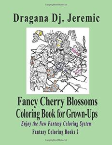 Fancy Cherry Blossoms Coloring Book for Grown-Ups: Enjoy the New Fantasy Coloring System (Fantasy Coloring Books, Band 2)