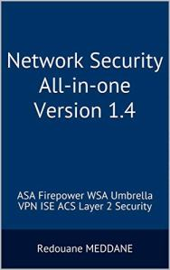 Network Security All-in-one Version 1.4: ASA Firepower WSA Umbrella VPN ISE Layer 2 Security (English Edition)