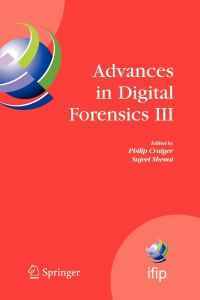 Advances in Digital Forensics III: IFIP International Conference on Digital Forensics , National Center for Forensic Science, Orlando Florida, January … and Communication Technology, Band 242)