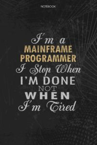 Notebook Planner I'm A Mainframe Programmer I Stop When I'm Done Not When I'm Tired Job Title Working Cover: 6×9 inch, 114 Pages, Money, Lesson, Lesson, Journal, Schedule, To Do List