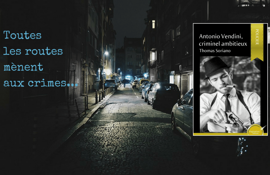 Antonio Vendini, criminel ambitieux – de Thomas Soriano