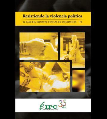 Portada Resistiendo la Violencia Politica IPC