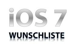 Die iOS 7 Wunschliste