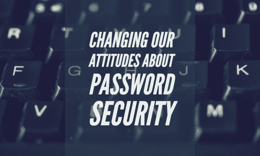 Changing our Attitudes About Password Security 2