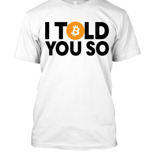 Bitcoin I Told You So (For Him)