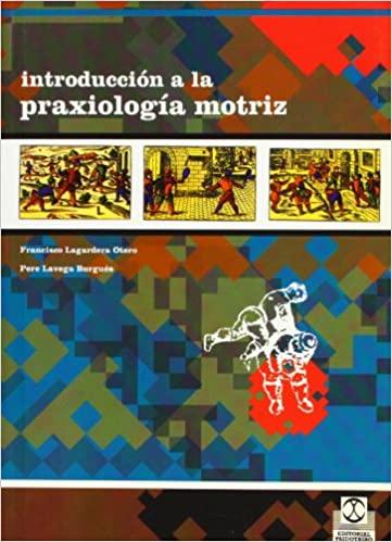 Introduccion a la praxiologia motriz (Pedagogias Corporales)