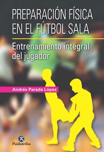 Libro PDF Preparación física en el fútbol sala Entrenamiento integral del jugador_iprofe.com.ar