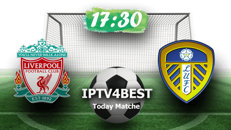 Match Liverpool vs Leeds United FC By IPTV4BEST.COM
