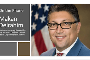 An Interview with Makan Delrahim on Antitrust & Patent Policy – March 16, 2020