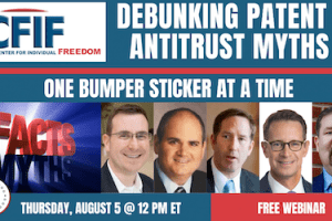 CFIF – Debunking Patent & Antitrust Myths One Bumper Sticker at a Time – Aug 5, 2021