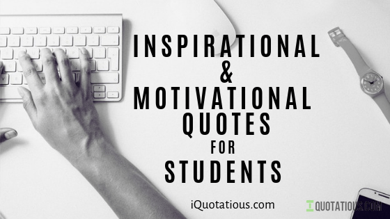 Most Inspirational Quotes For Students Motivational Quotes For Students