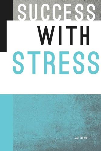 Success With Stress by Jae Ellard