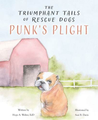 THE TRIUMPHANT TAILS OF RESCUE DOGS: PUNK'S PLIGHT by Dr. Hope A. Walter