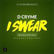 D Cryme – I Swear (Prod by Bentilbeatz)
