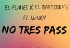 El flames ft Bartosky & Winky - No Tres Pass