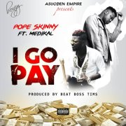 Download: Pope Skinny feat. Medikal – I Go Pay (Prod BeatBoss Tims)