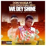 Download Music: Don Maiga Ft 5Foo - We Dey Shine