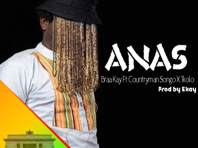 Braa Kay Ft Countryman Songo & 1kolo - Anas (Prod by Ekay)