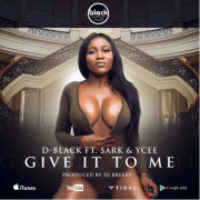 D-Black Ft Sarkodie X Ycee – Give It 2 Me (Prod DJ Breezy)
