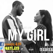 Music Upadate: Nate.419 Drops New Tune Calls It My Girl