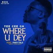 Download Tee Cee Gh Ft Fairytale - Where U Dey (Qwess Beatz)