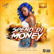 Download Shatta Michy – Spend Di Money (Prod. By MOG Beatz)