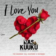 Download Ras Kuuku – I Love You (Prod. By Kv Bangerz)