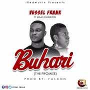 Download Vessel Frank ft Maayan Briston - Buhari (Prod Falcon)