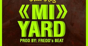 Download Addi King - Mi Yard (Prod Freddy Beatz)