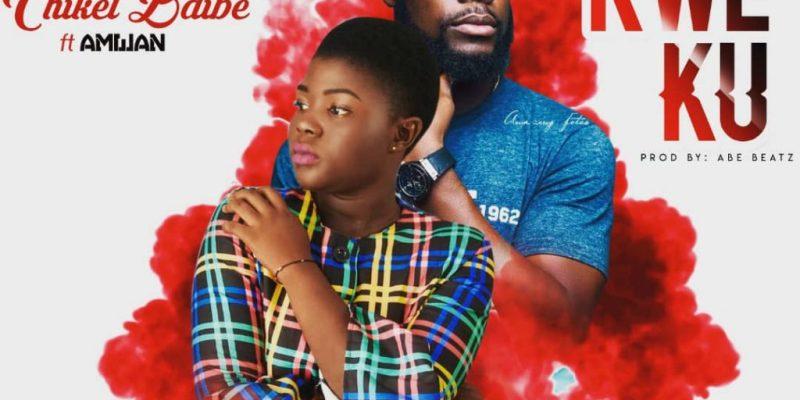 Download Music: Chikel Baibe Ft AmWan – Kweku