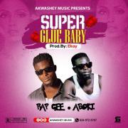 Akwashey Music - Super Glue Baby (Prod by Ekay)