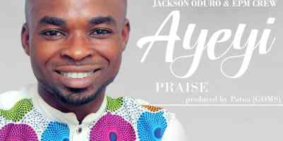 Download Music: Jackson Oduro X EPM Crew - Ayeyi (Praise) (Prod Patoa)