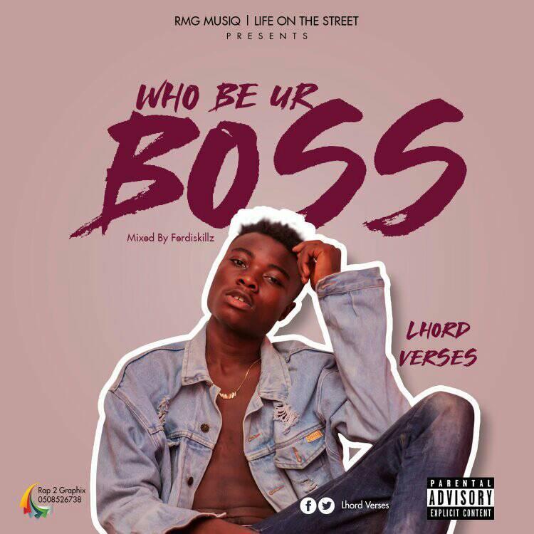 Download Music: Lhord Verses - Who Be Ur Boss