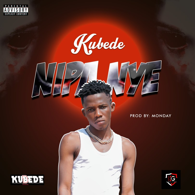 Download Music: Kubede - Nipa Nye (Prod by Monday)