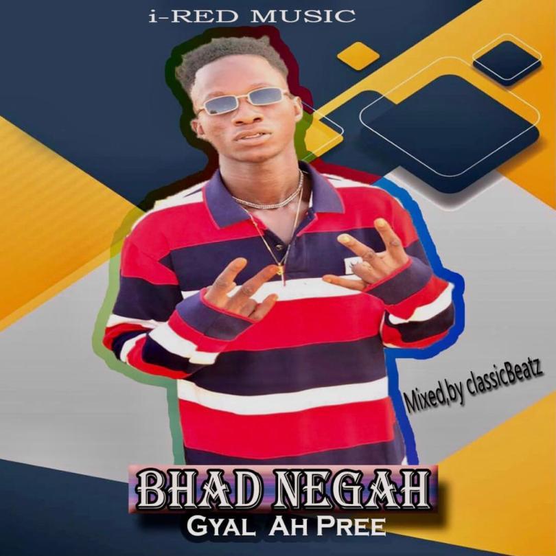 Download Music: Bhad Negah - Gyal Ah Pree (Mixed by ClassicBeatz)