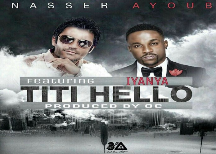 New single of Nasser Ayoub ft Iyanya-Titi Hello|Sierra Leone|Nigeria Collaboration