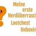 Lootchest Unboxing 2017 März