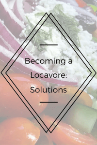 Becoming a Locavore:  Solutions