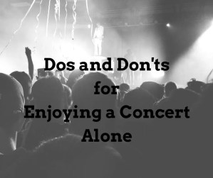 Dos and Don'ts for Enjoying a Concert Alone