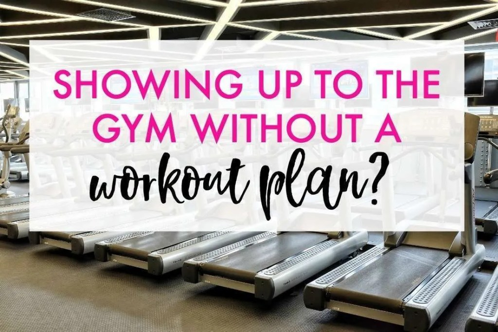 Are you showing up to the gym without a workout plan? You're probably selling yourself short!