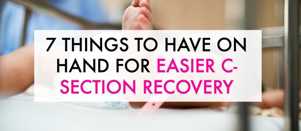 Easier c-section recovery is yours with these 7 tips.