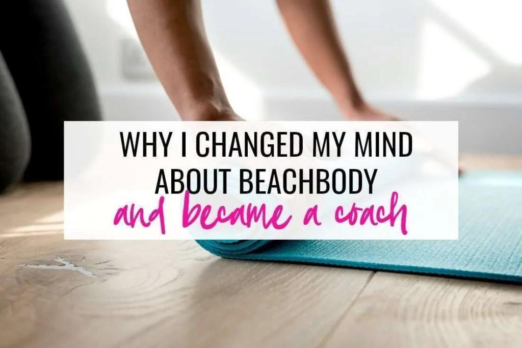 why i became a beachbody coach and why i changed my mind about beachbody