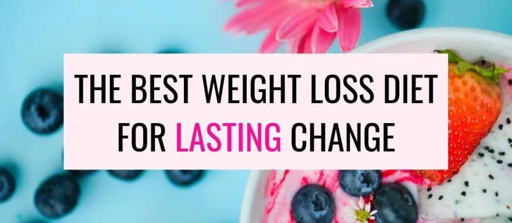 The Best Weight Loss Diet For Lasting Change