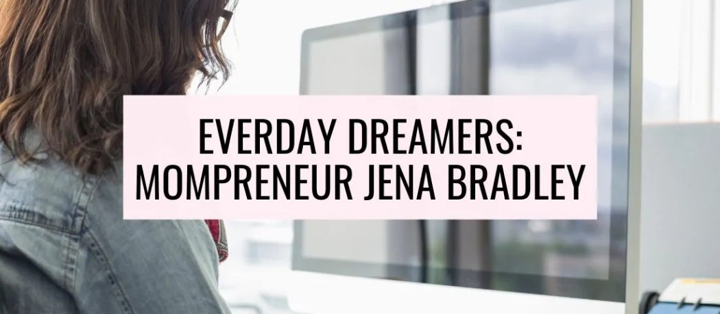 mompreneur featuring mom blogger Jena Bradley