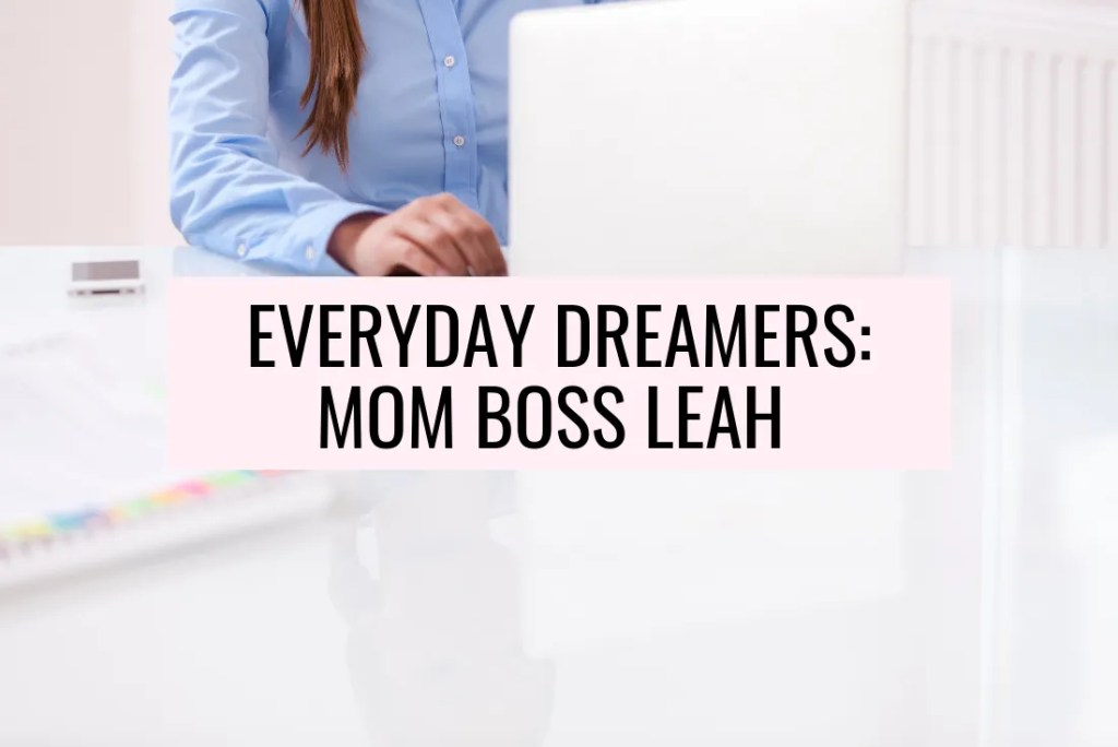 meet mom boss Leah from Run Wild My Child in my Everyday Dreamers series