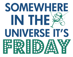 Somewhere in the Universe it's Friday