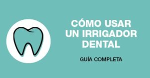 como usar un irrigador dental