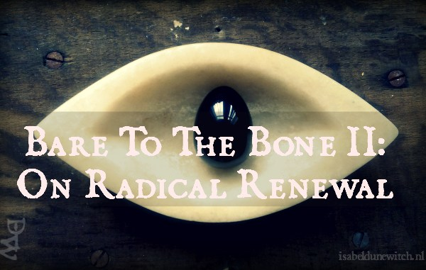 Bare To The Bone II: On Radical Renewal