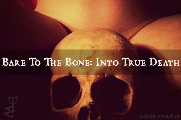 Bare To The Bone: Into True Death