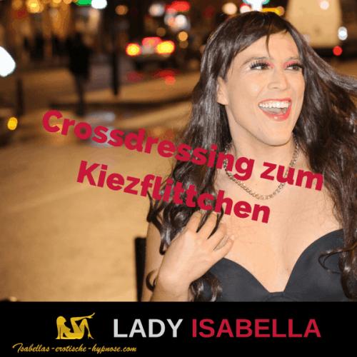 Crossdressing zum Kiezflittchen - erotische Hypnose by Lady Isabella